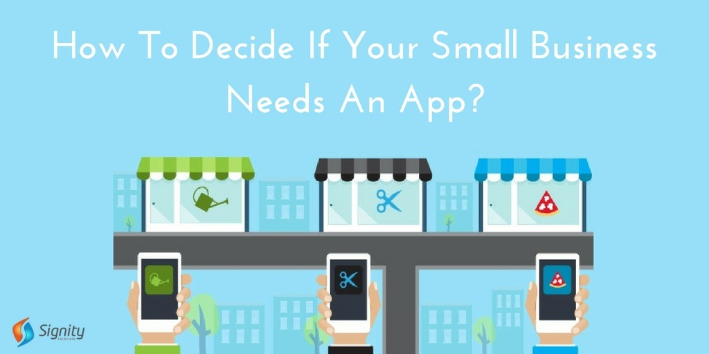 How_to_decide_if_your_small_business_needs_an_app_signity