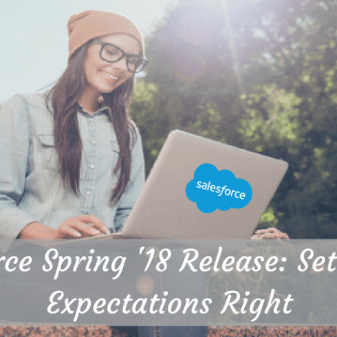 Salesforce Spring '18 Release_ Setting the Expectations Right