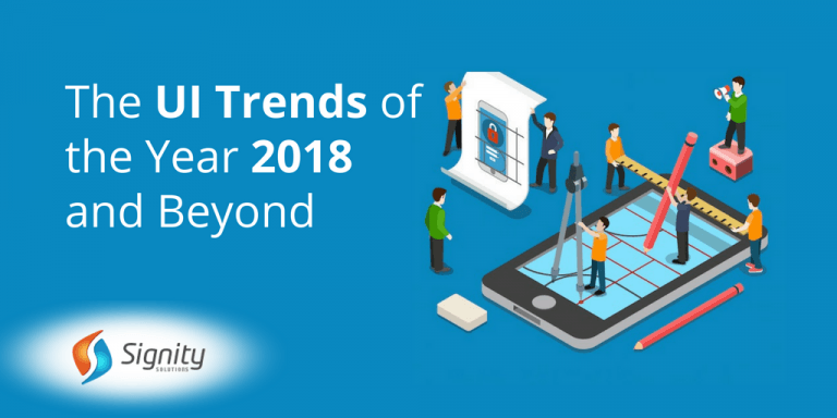 The-UI-Trends-Year-2018-Beyond-SignitySolutions| Web-Development-Services