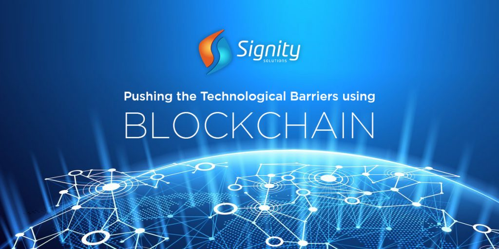 Pushing the Technological Barriers Using Blockchain