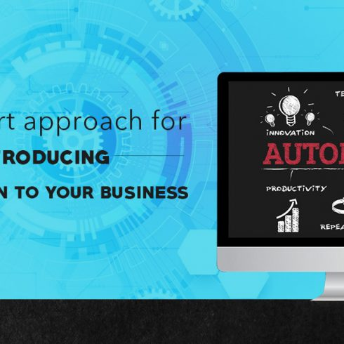 A Smart Approach for Introducing Automation To Your Business.