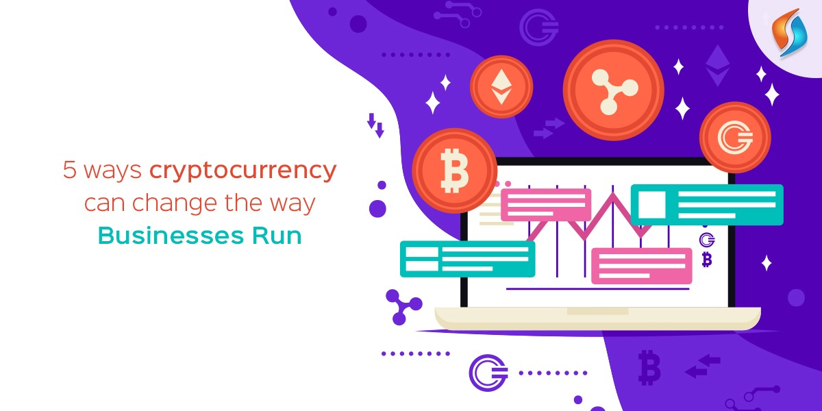 5 ways cryptocurrency can change the way businesses run