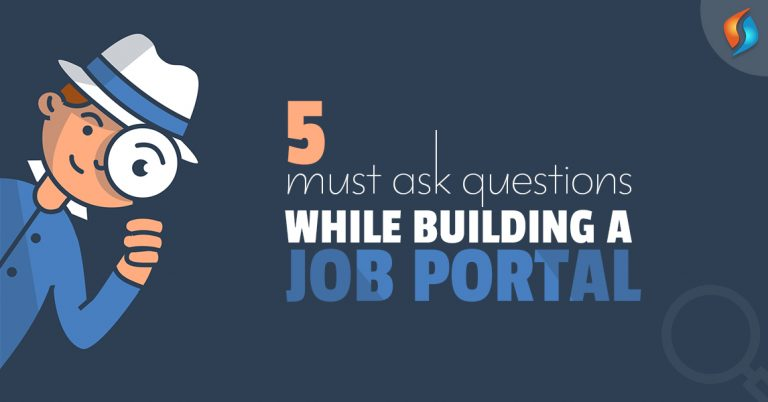 5 Must Ask Questions While Building a Job Portal