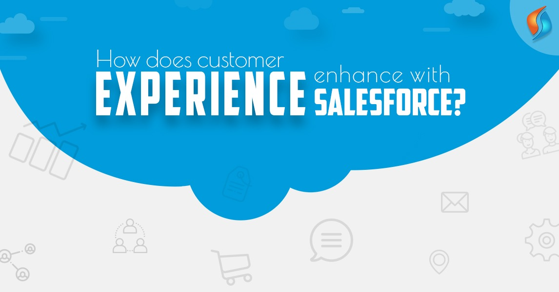 How does customer experience enhance with salesforce?