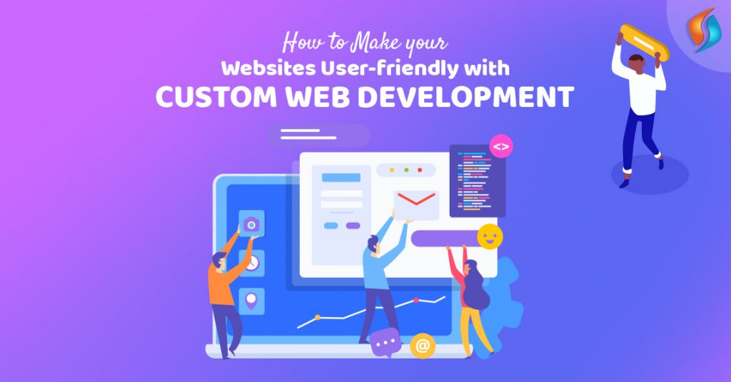how-to-make-your-websites-user-friendly-with-custom-web-development