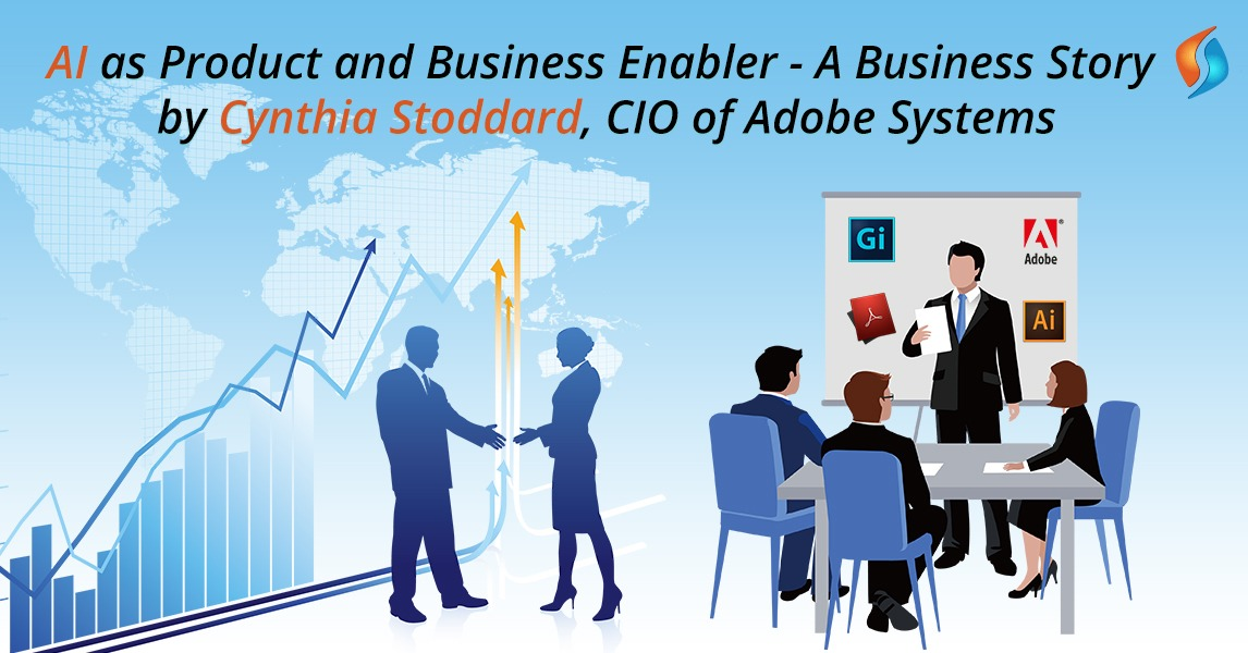AI as Product and Business Enabler - A Business Story by Cynthia Stoddard, CIO of Adobe Systems
