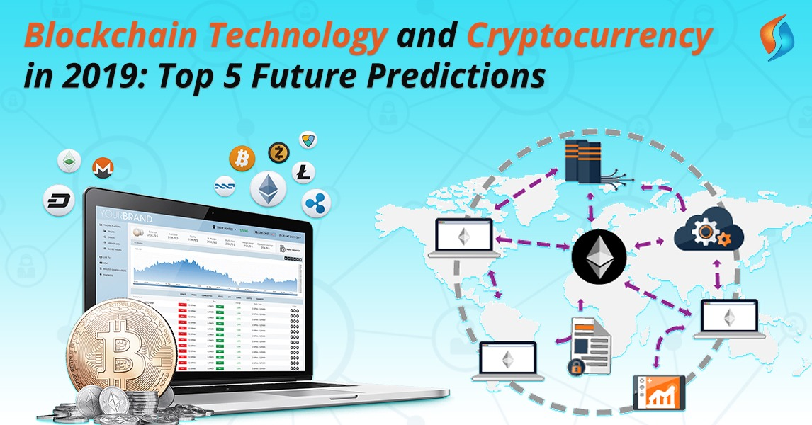 Blockchain Technology and Cryptocurrency in 2019: Top 5 Future Predictions