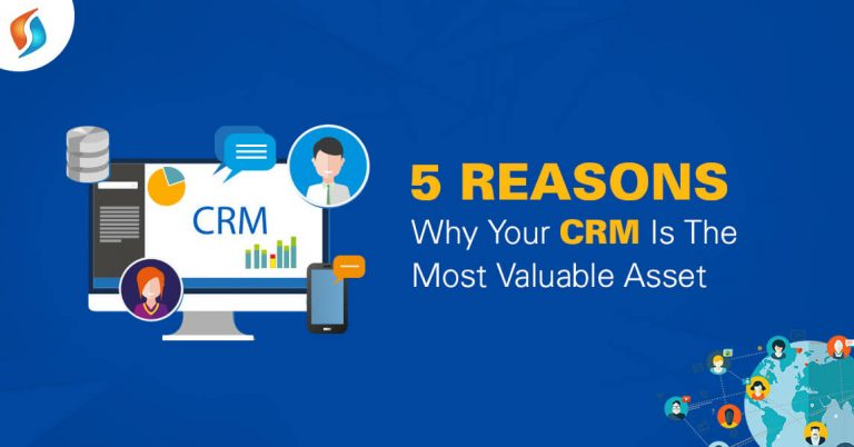 5 Reasons Why Your CRM is The Most Valuable Asset