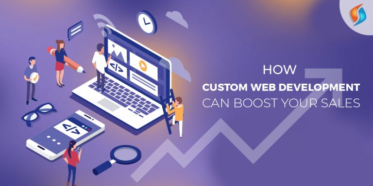 How Custom Web Development Services Can Boost your Sales