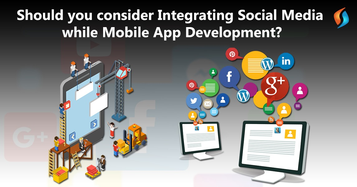 Should You Consider Integrating Social Media While Mobile App Development?
