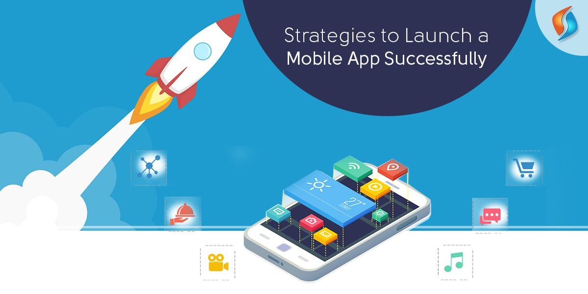 Strategies to Launch a Mobile App Successfully ...