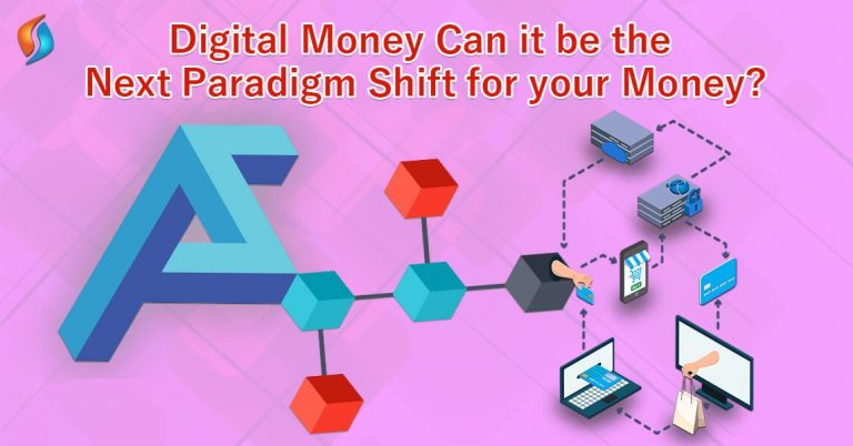Digital Money: Can it be the next paradigm shift for your Money?