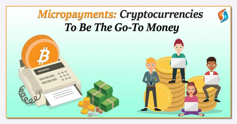 Micropayments: Cryptocurrencies To Be The Go-To Money
