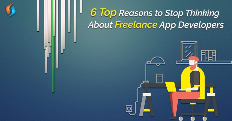 6 Top Reasons to Stop Thinking About Freelance App Developers