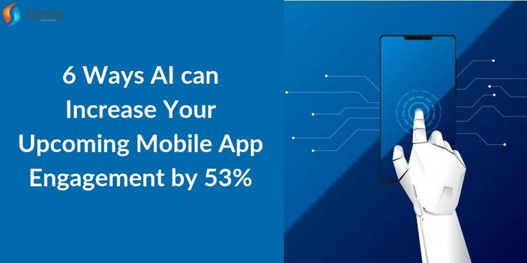 6 Ways AI can Increase Your Upcoming Mobile App Engagement by 53%