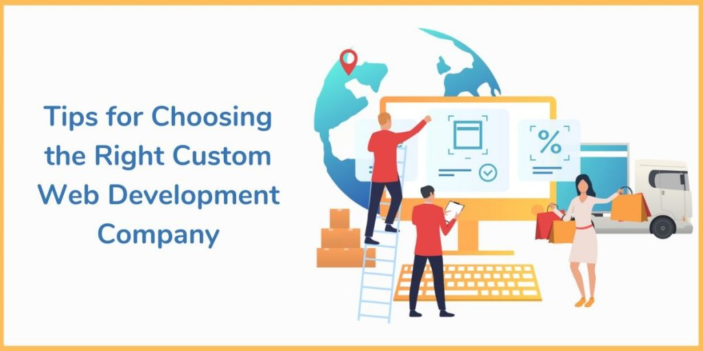 Tips for Choosing the Right Custom Web Development Company