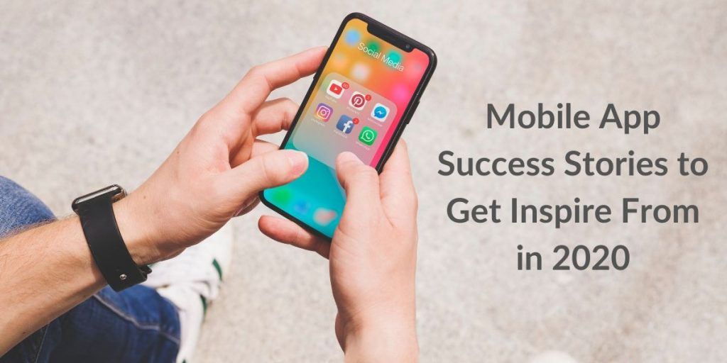 Mobile App Success Stories to Get Inspire From in 2020