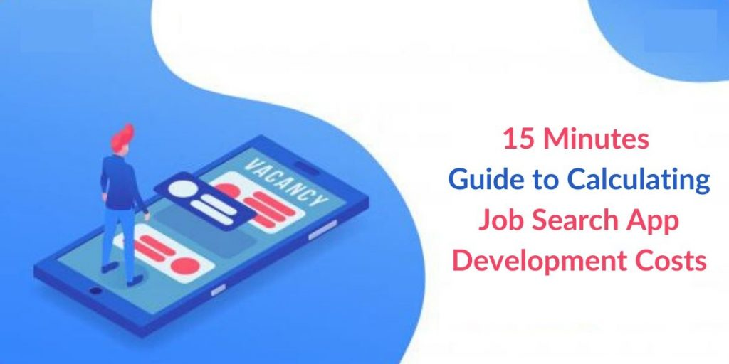 15 Minutes Guide to Calculating Job Search App Development Costs