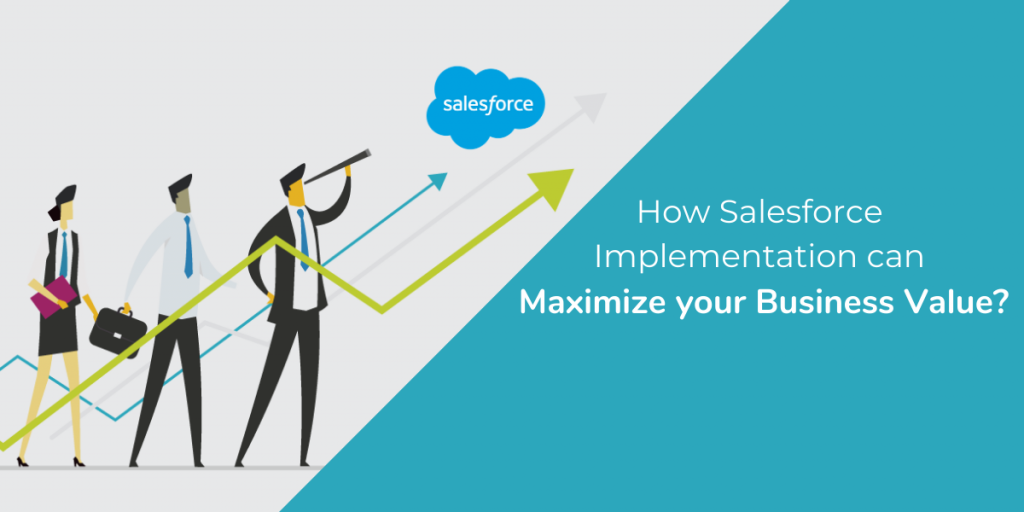 How Salesforce Implementation can Maximize your Business Value?